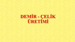 DEMİR - ÇELİK ÜRETİMİ