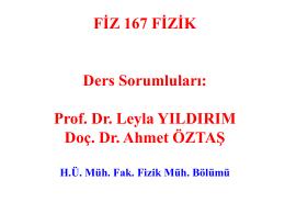 FİZ 167 FİZİK Ders Sorumluları: Prof. Dr. Leyla YILDIRIM Doç. Dr