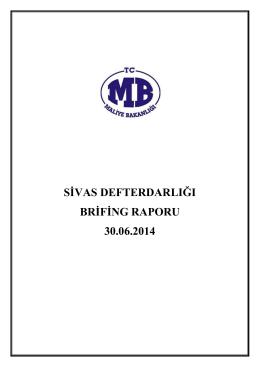 SİVAS DEFTERDARLIĞI BRİFİNG RAPORU 30.06.2014