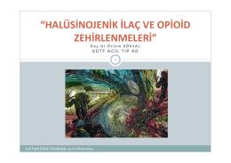 Halüsinojenik ve opioid ilaç zehirlenmeleri Doç.Dr.Özlem Köksal