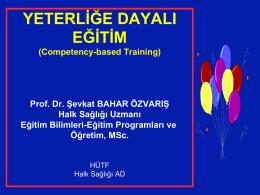 Yeterliliğe Dayalı Eğitim Boyutu Prof. Dr. Şevkat BAHAR ÖZVARIŞ