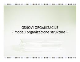 OSNOVI ORGANIZACIJE - modeli organizacione strukture -