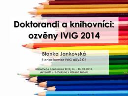 Doktorandi a knihovníci: ozvěny IVIG 2014