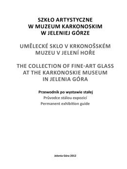 Szkło artyStyczne w MuzeuM karkonoSkiM w JelenieJ Górze