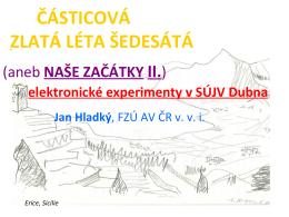 ČÁSTICOVÁ ZLATÁ LÉTA ŠEDESÁTÁ Jan Hladký