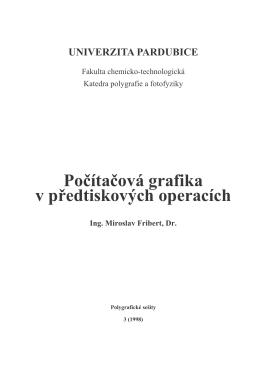 Počítačová grafika v předtiskových operacích Ing. Miroslav Fribert, Dr.