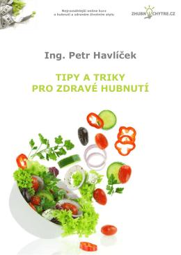 Ing. Petr Havlíček TIPY A TRIKY PRO ZDRAVÉ HUBNUTÍ