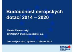 Budoucnost evropských dotací 2014 – 2020