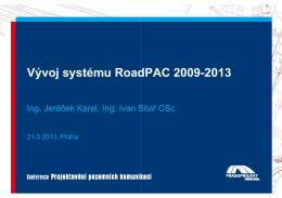 Vývoj systému RoadPAC 2009-2013, Ing. Jeráček Karel, Ing. Ivan