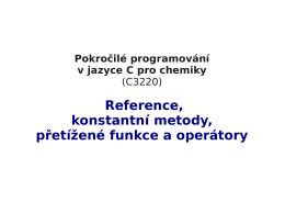 Reference, konstantni metody, pretizene funkce a operatory