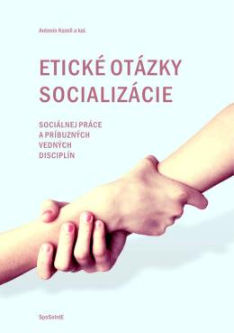 KOZOŇ, Antonín a kol. Etické otázky socializacie sociálnej práce a
