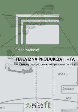 TELEVÍZNA PRODUKCIA I. – IV.