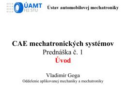 CAE mechatronických systémov Prednáška č. 1 Úvod