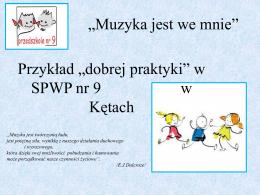 """Przykład """"dobrej praktyki"""" w SPWP nr 9 w Kętach """"Muzyka jest we"""