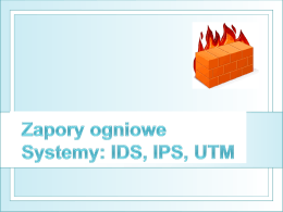 Zapory ogniowe Systemy: IDS, IPS, UTM