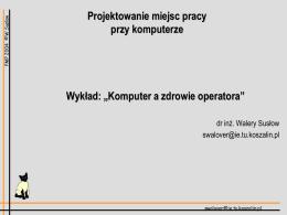 """Projektowanie miejsc pracy przy komputerze Wykład: """"Komputer a"""