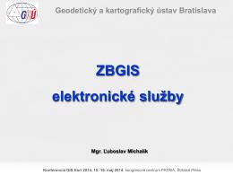 Mgr. Ľuboslav Michalík, GKÚ, ZBGIS – elektronické - esri