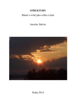 STRUKTURY Básně o světě jako celku a části Jaroslav Balvín
