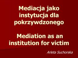 Mediacja jako instytucja dla pokrzywdzonego Mediation as