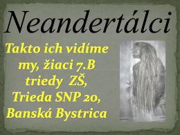 Neandertálci - ako ich vnímame my, žiaci 7.B