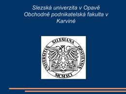 Slezská univerzita v Opavě Obchodně podnikatelská fakulta v Karviné