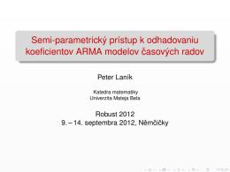 Semi-parametrický prístup k odhadovaniu koeficientov ARMA