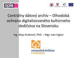 Centrálny dátový archív – Dlhodobá ochrana digitalizovaného