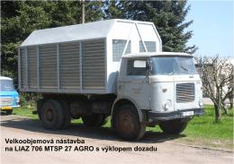 Velkoobjemová nástavba na LIAZ 706 MTSP 27 AGRO s výklopem