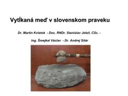 Vytĺkaná meď v slovenskom praveku Dr. Martin