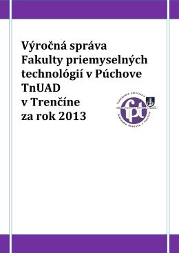 Výročná správa Fakulty priemyselných technológií TnUAD za rok 2013