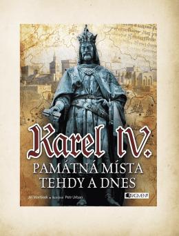 Karel IV. Památná místa tehdy a dnes