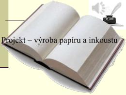Projekt – výroba papíru a inkoustu