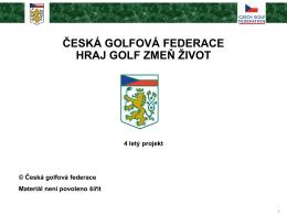 ČESKÁ GOLFOVÁ FEDERACE HRAJ GOLF ZMEŇ ŽIVOT