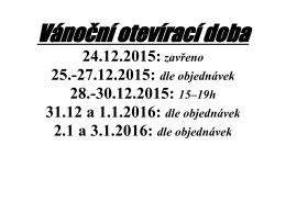 24.12.2015:zavřeno 25.-27.12.2015: dle