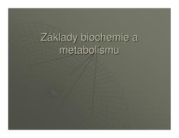 (Microsoft PowerPoint - P1 LS - Z\341klady biochemie a metabolismu)