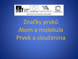 Stavba atomu Značky prvků Oxidační číslo Prvek a sloučenina Atom