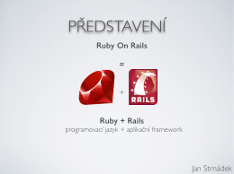 Ruby On Rails = + Ruby + Rails Jan Strnádek