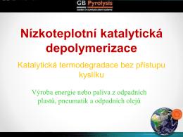 Nízkoteplotní katalytická depolymerizace