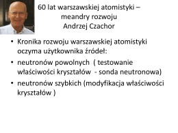 60 lat warszawskiej atomistyki – meandry rozwoju Andrzej Czachor