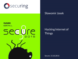Hacking Internet of Things Sławomir Jasek