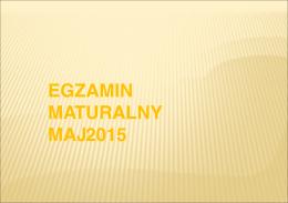 Prezentacja na temat egzaminu maturalnego w maju 2015r w