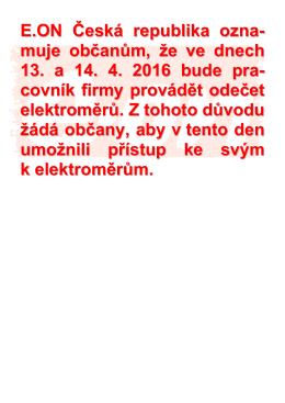 E.ON Česká republika ozna- muje občanům, že ve dnech 13. a 14. 4