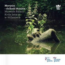 Morysin – dzikość miejsca Muzeum Pałacu Króla Jana iii w Wilanowie