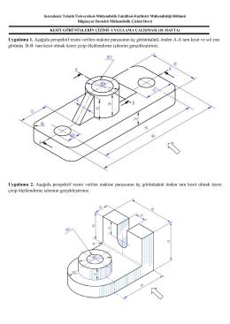 Uygulama 1. Aşağıda perspektif resmi verilen makine parçasının üç