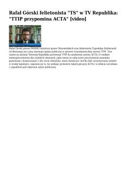 """Rafał Górski felietonista """"TS"""" w TV Republika: """"TTIP przypomina"""