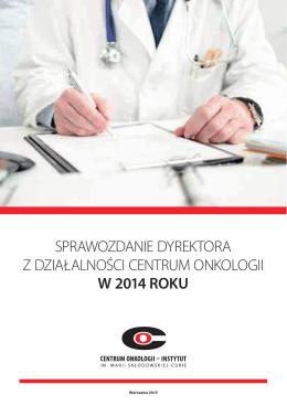 sprawozdanie dyrektora z działalności centrum onkologii w 2014 roku