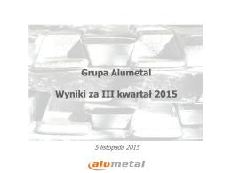 Grupa Alumetal wyniki finansowe na 3Q 2015 prezentacja