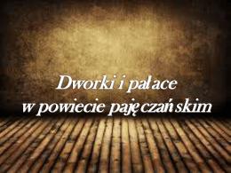 Prezentacja 01 – Dworki i Pałace w Powiecie Pajęczańskim
