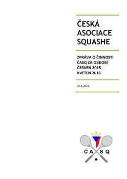 Zpráva o činnosti ČASQ - Česká asociace squashe