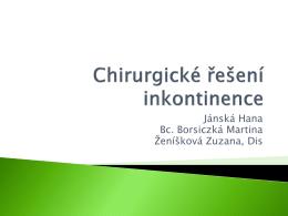 Chirurgické řešení inkontinence Hana Jánská, Bc. Martina Borsiczká